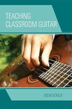 Teaching Classroom Guitar: By Eckels, Steve