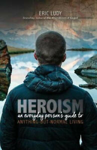 Heroism by Eric Ludy
