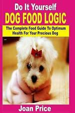 Do It Yourself Dog Food Logic: The complete food guide to optimum health for you
