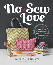 No-Sew Love: Fifty Fun Projects to Make Without a Needle and Thread, Johnston, A