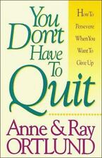 You Don't Have to Quit by Anne Ortlund, Ray Ortlund, Good Book
