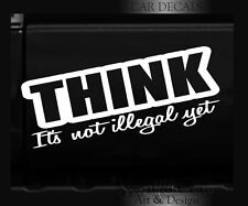 THINK ITS NOT ILLEGAL YET Vinyl Decal cut out funny car window bumper sticker