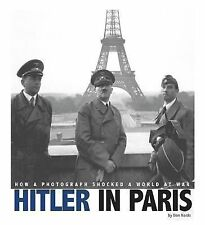 Hitler in Paris: How a Photograph Shocked a World at War (Captured World