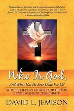 Who Is God, and What Has He Ever Done for Us? : Why I Believe in Yahweh and...