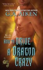 How to Drive a Dragon Crazy (Dragon Kin) Aiken, G.A. Mass Market Paperback