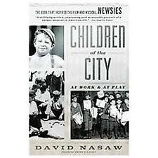 Children of the City : At Work and at Play by David Nasaw (2012, Paperback)