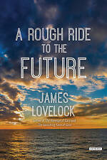 A Rough Ride to the Future by Honorary Visiting Fellow James Lovelock...