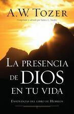 LA PRESENCIA DE DIOS EN TU VIDA / EXPERIENCING THE PRESENCE OF GOD - TOZER, A. W