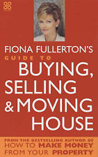Fiona Fullerton's Guide to Buying, Selling and Moving House by Fiona Fullerton (