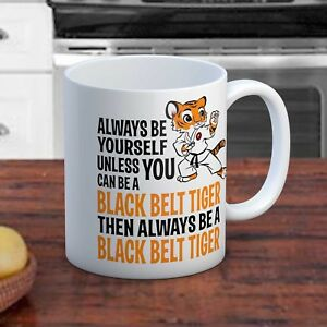 Always Be Yourself Unless You Can Be A Black Belt Tiger Fun Gift Coffee Tea Mug