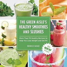 The Green Aisle's Healthy Smoothies and Slushies : More Than Seventy-Five...