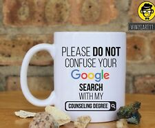 Please do not confuse your Google search with Counseling Degree, Mug