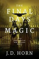 The Final Days of Magic (Witches of New Orleans) by Horn, J.D., NEW Book, FREE &