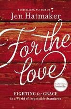 For the Love : Fighting for Grace in a World of Impossible Standards by Jen Hatm