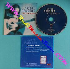 CD Singolo Gatto Panceri Le Tue Mani 5002 407 PROMO CARDSLEEVE no lp mc vhs(S29)
