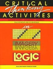 Critical Thinking Activities in Patterns, Imagery, Logic by Dale Seymour and...