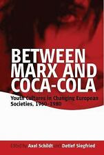 Between Marx and Coca-Cola : Youth Cultures in Changing European Societies,...