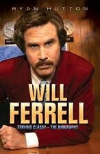 Will Ferrell: Staying Classy - The Biography, Ryan Hutton, New condition, Book