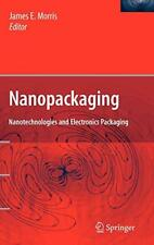 Nanopackaging: Nanotechnologies and Electronics Packaging by Morris New-,