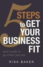 5 Tips to Get Your Business Fit: And Ready to Go When You Are (Paperback or Soft