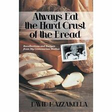 Always Eat the Hard Crust of the Bread: Recollections and Recipes From My Centen