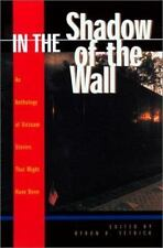 In the Shadow of the Wall: Vietnam Stories That Might Have Been