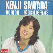 KENJI SAWADA FOU DE TOI / MA GEISHA DE FRANCE FRENCH 45 SINGLE