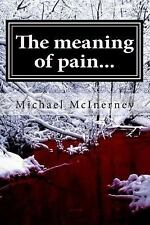 The Meaning of Pain... by Michael McInerney (2015, Paperback)