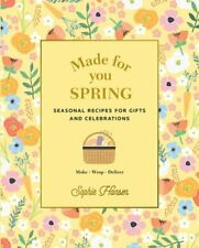 Made for You: Spring: Recipes for gifts and celebrations by Sophie Hansen: New