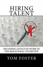Hiring Talent : Decoding Levels of Work in the Behavioral Interview by Tom...