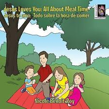 Jesus Loves You : Jesus Te AMA: All about Meal Time: Todo Sobre la Hora de...