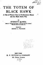 The Totem of Black Hawk, a Tale of Pioneer Days in Northwestern Illinois by...