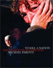To Kill a Nation: The Attack on Yugoslavia by Parenti, Michael