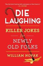 Die Laughing: Killer Jokes for Newly Old Folks: By Novak, William