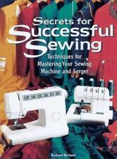 Secrets for Successful Sewing: Techniques for Mastering Your Sewing Machine and