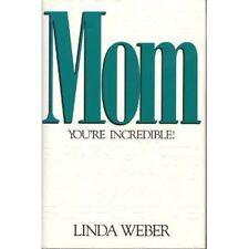 MOM YOURE INCREDIBLE