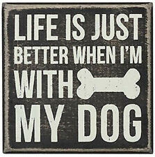 "Life is Just Better When I'm With My Dog  Box Sign Primitives by Kathy 4"" x 4"""