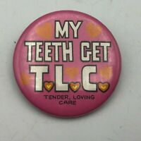 "Vintage MY TEETH GET TLC 1-3/4"" Pin Pinback Button Tender Loving Care  P1"