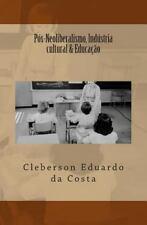 Pos-Neoliberalismo, Industria Cultural and Educacao by Cleberson da Costa...