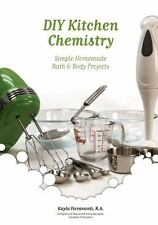 DIY Kitchen Chemistry : Simple Homemade Bath and Body Projects by Kayla Fioravan