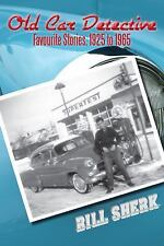Old Car Detective : Favourite Stories, 1925 To 1965 by Bill Sherk (2011,...