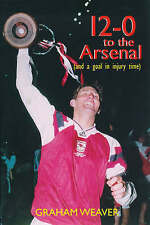 12-0 to the Arsenal (and a Goal in Injury Time): Arsenal's Thirteen Greatest...