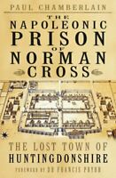 The Napoleonic Prison of Norman Cross The Lost Town of Huntingd... 9780750990462