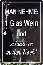 Man nehme ein Glas Wein ... Blechschild Metallschild Metal Tin Sign 20 x 30 cm