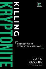 Killing Kryptonite : Destroy What Steals Your Strength by John Bevere (2017)