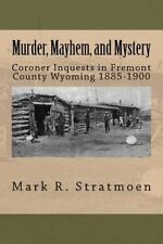 Murder, Mayhem, and Mystery: Coroner Inquests in Fremont County Wyoming