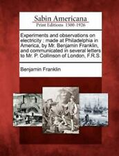 Experiments and Observations on Electricity: Made at Philadelphia in America, by