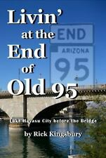 Livin' at the End of Old 95: Lake Havasu Before the Bridge (Paperback or Softbac