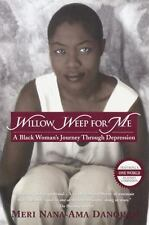 Willow Weep for Me : A Black Woman's Journey Through Depression by Meri...