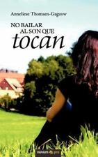 No Bailar Al Son Que Tocan by Anneliese Thomsen-Gagzow (2012, Paperback)